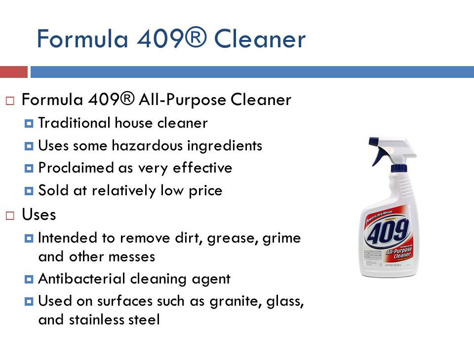 Formula 409® Ingredients IngredientWhat it isWhat it is used for SolventA solventDissolves various ingredients SurfactantsAmphiphilic compounds Reduces water surface tension Anti-bacterial agentsA variety of compoundsKills various bacteria BuilderMultiple compoundsEnhance cleaning properties AlkanolamineCompounds that carry hydroxyl and amino groups Solvents of cleaning solution DyecoloringMake product look appeasable Essential OilsOils extracted from plantsA fragrance WaterA good solventincorporates ingredients into a working solution