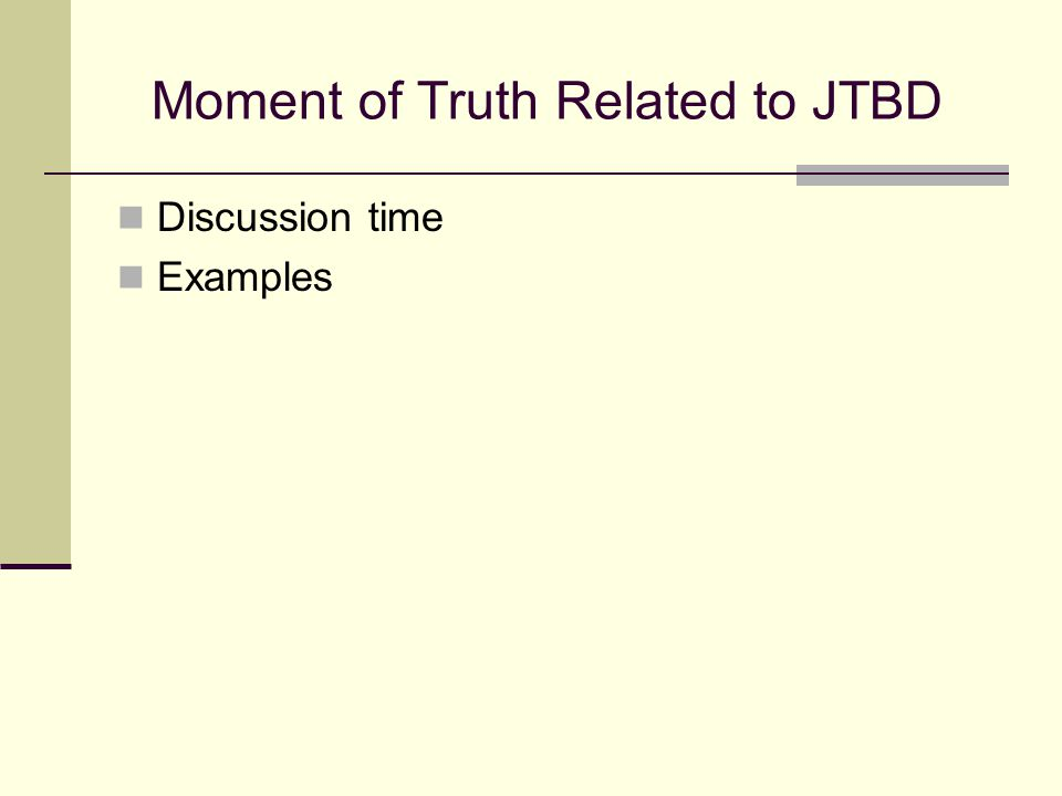 Moment of Truth Related to JTBD Discussion time Examples