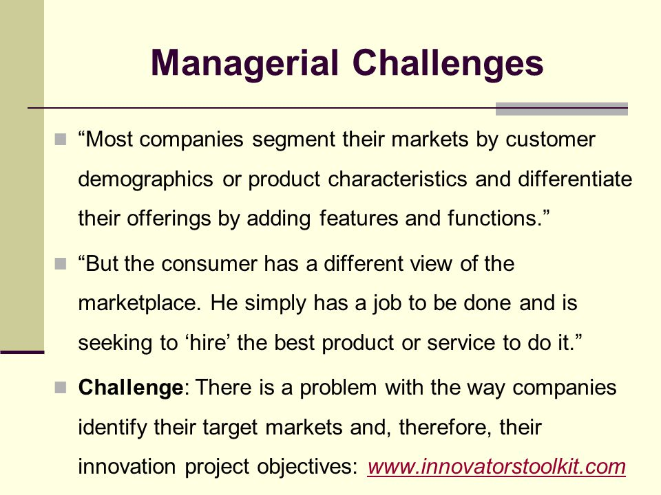 Managerial Challenges Most companies segment their markets by customer demographics or product characteristics and differentiate their offerings by adding features and functions. But the consumer has a different view of the marketplace.