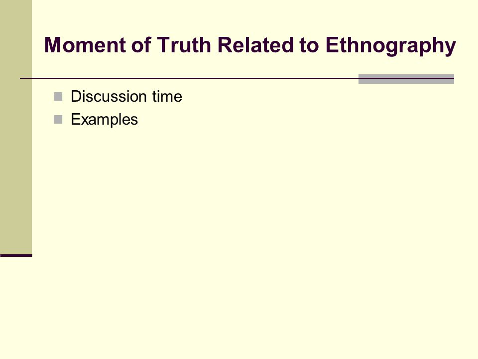 Moment of Truth Related to Ethnography Discussion time Examples