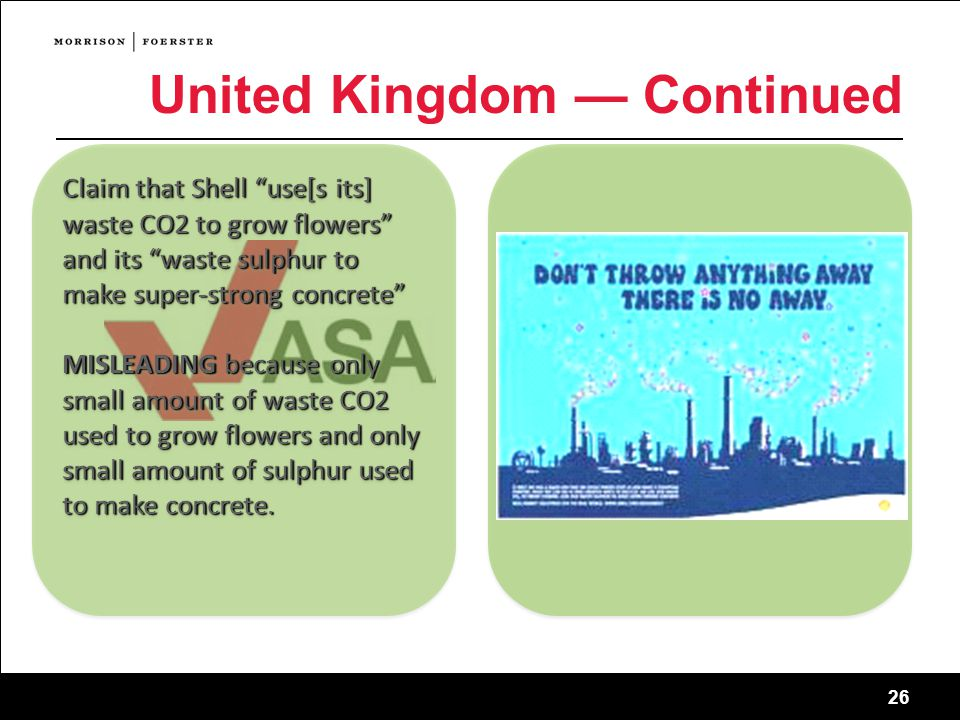 26 United Kingdom — Continued 26 sf-2745011 Claim that Shell use[s its] waste CO2 to grow flowers and its waste sulphur to make super-strong concrete MISLEADING because only small amount of waste CO2 used to grow flowers and only small amount of sulphur used to make concrete.