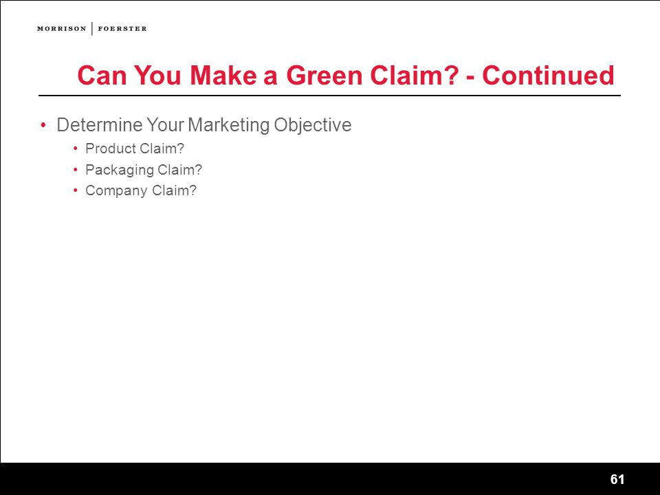 61 Can You Make a Green Claim. - Continued Determine Your Marketing Objective Product Claim.