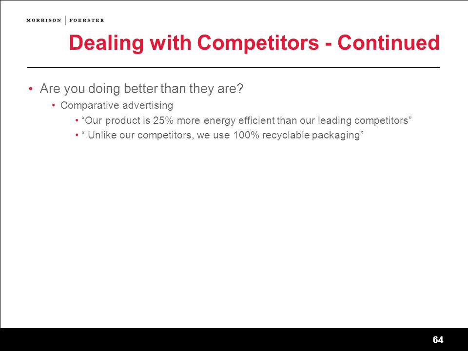 64 Dealing with Competitors - Continued Are you doing better than they are.