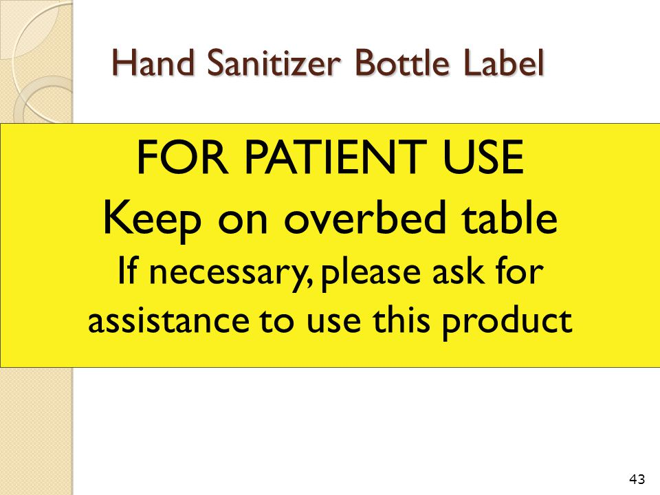 Hand Sanitizer Bottle Label 43 FOR PATIENT USE Keep on overbed table If necessary, please ask for assistance to use this product