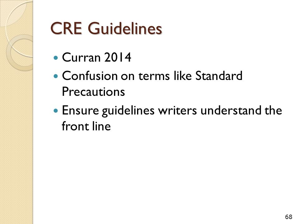 CRE Guidelines Curran 2014 Confusion on terms like Standard Precautions Ensure guidelines writers understand the front line 68