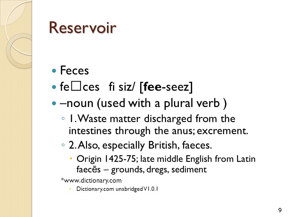 Reservoir Feces fe ‧ ces fi siz/ [fee-seez] –noun (used with a plural verb ) ◦ 1.