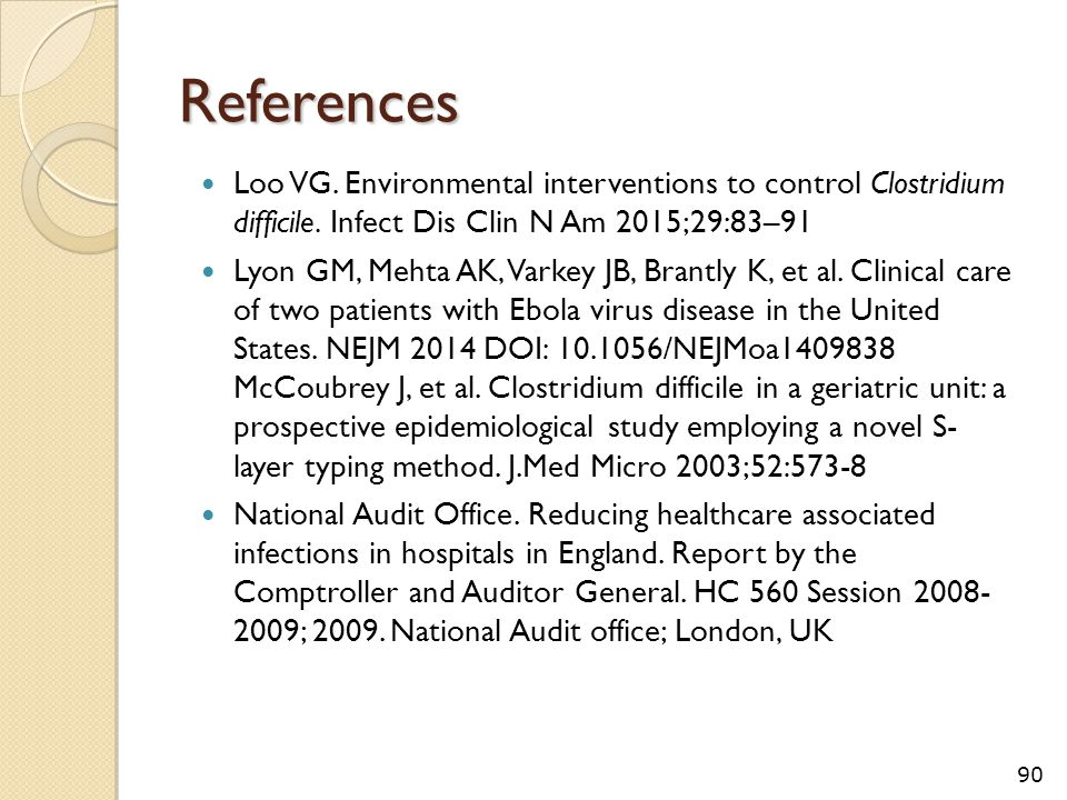 References Loo VG.Environmental interventions to control Clostridium difficile.