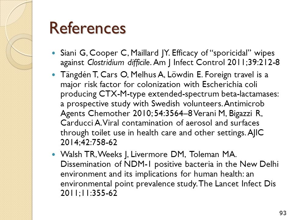 """References Siani G, Cooper C, Maillard JY. Efficacy of """"sporicidal"""" wipes against Clostridium difficile. Am J Infect Control 2011;39:212-8 Tängdén T,"""