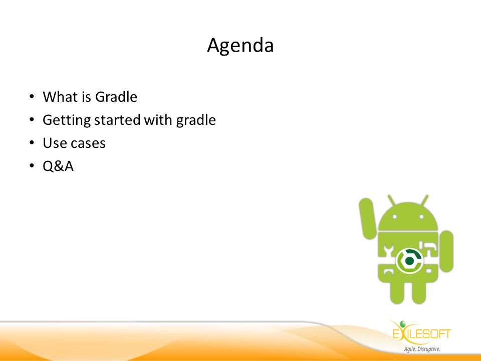 Agenda What is Gradle Getting started with gradle Use cases Q&A