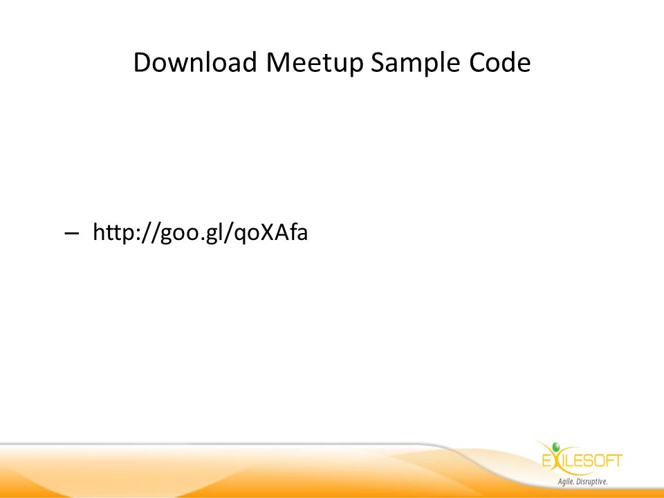 Download Meetup Sample Code – http://goo.gl/qoXAfa