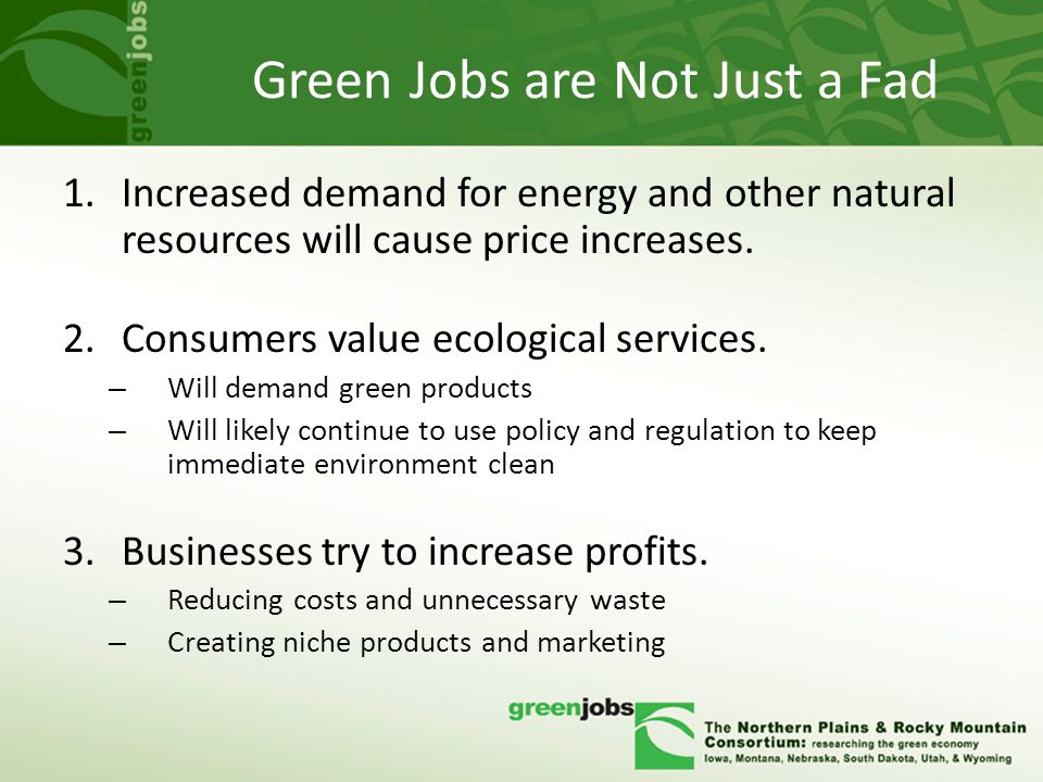 Green Jobs are Not Just a Fad 1.Increased demand for energy and other natural resources will cause price increases.