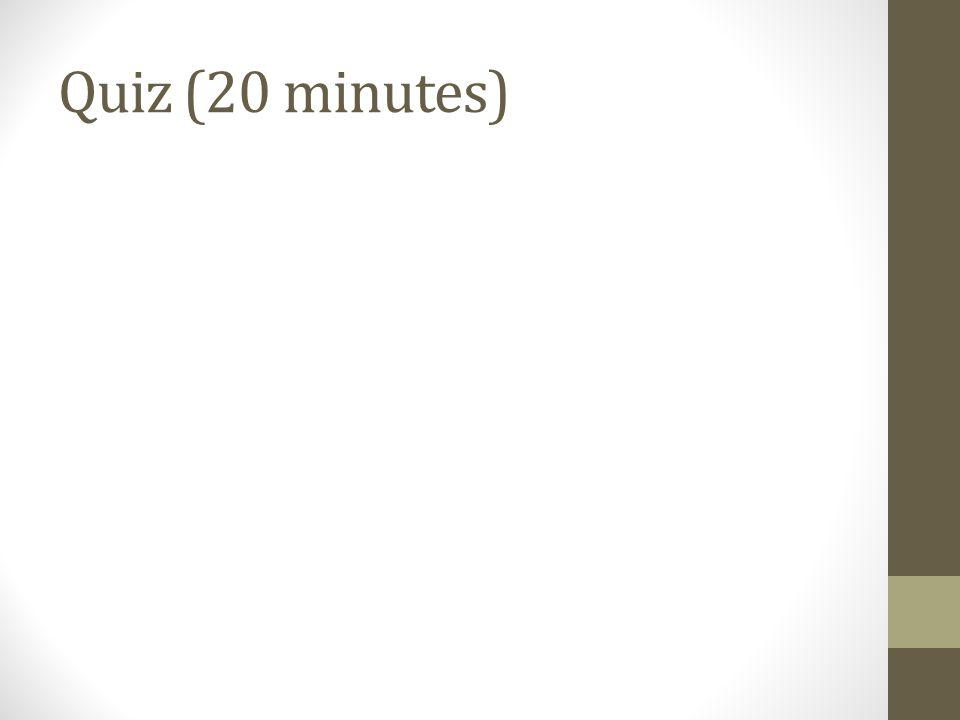 Quiz (20 minutes)