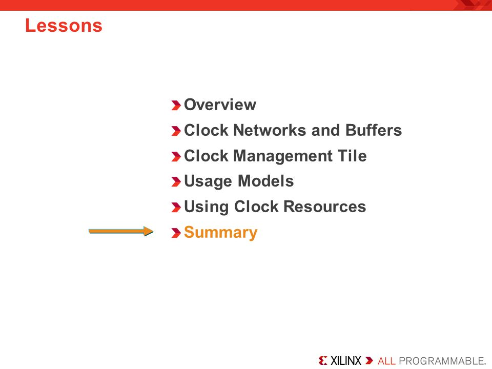Overview Clock Networks and Buffers Clock Management Tile Usage Models Using Clock Resources Summary Lessons