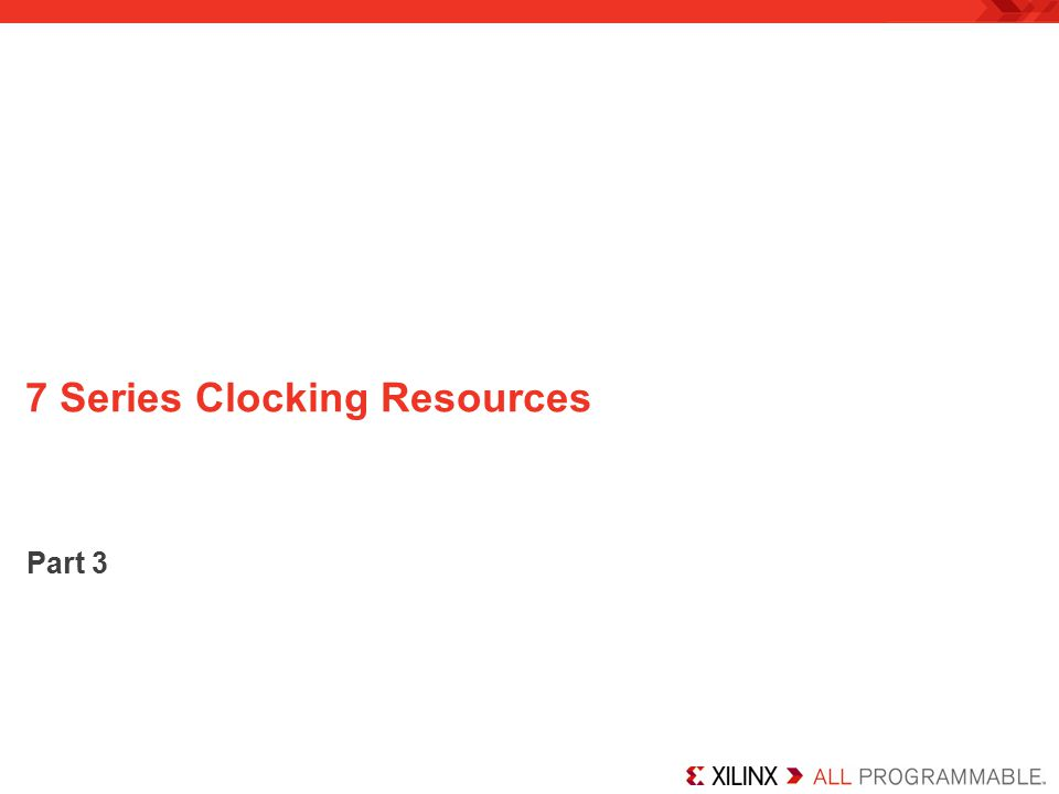 7 Series Clocking Resources Part 3