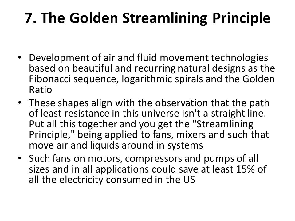 7. The Golden Streamlining Principle Development of air and fluid movement technologies based on beautiful and recurring natural designs as the Fibona