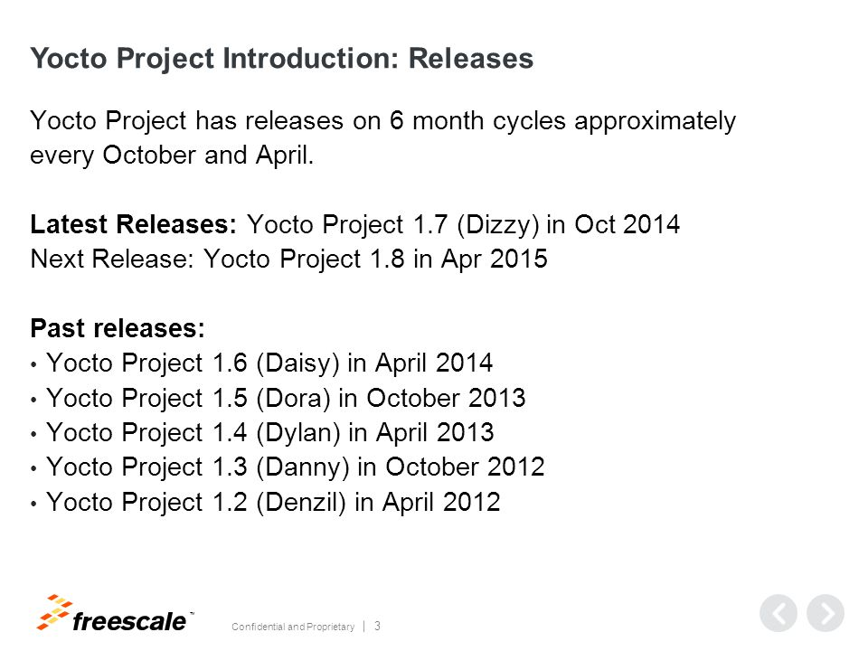 TM Confidential and Proprietary 3 Yocto Project Introduction: Releases Yocto Project has releases on 6 month cycles approximately every October and April.