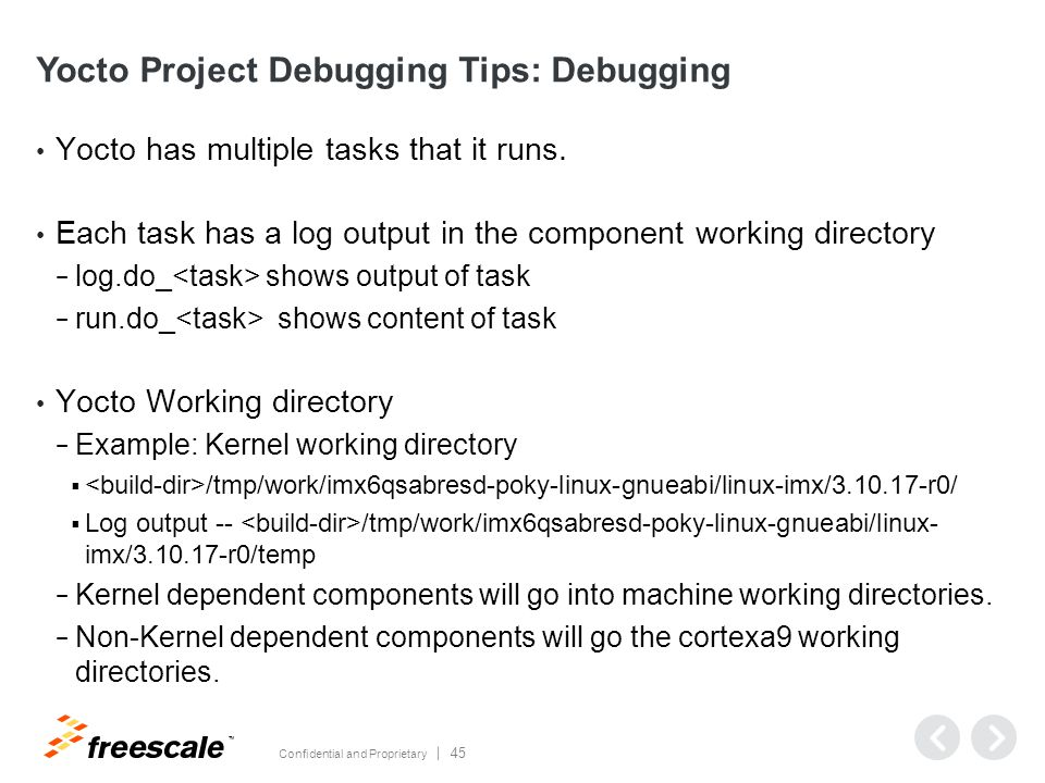 TM Confidential and Proprietary 45 Yocto Project Debugging Tips: Debugging Yocto has multiple tasks that it runs.