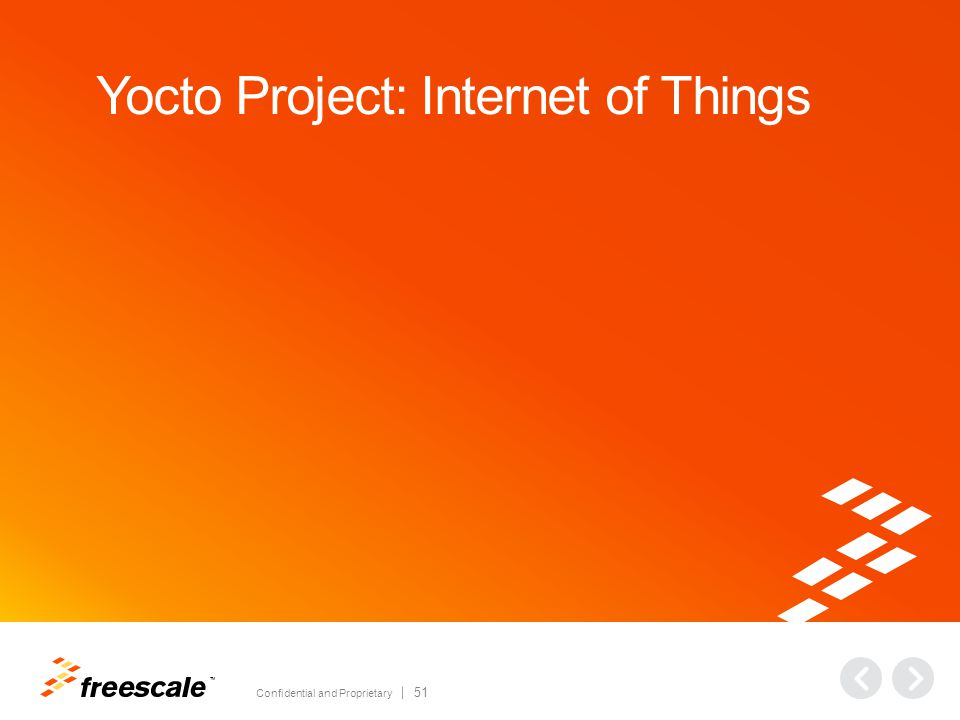 TM Confidential and Proprietary 51 Yocto Project: Internet of Things