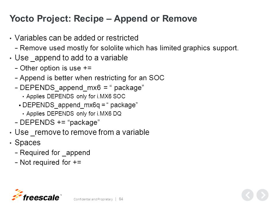 TM Confidential and Proprietary 84 Yocto Project: Recipe – Append or Remove Variables can be added or restricted − Remove used mostly for sololite which has limited graphics support.