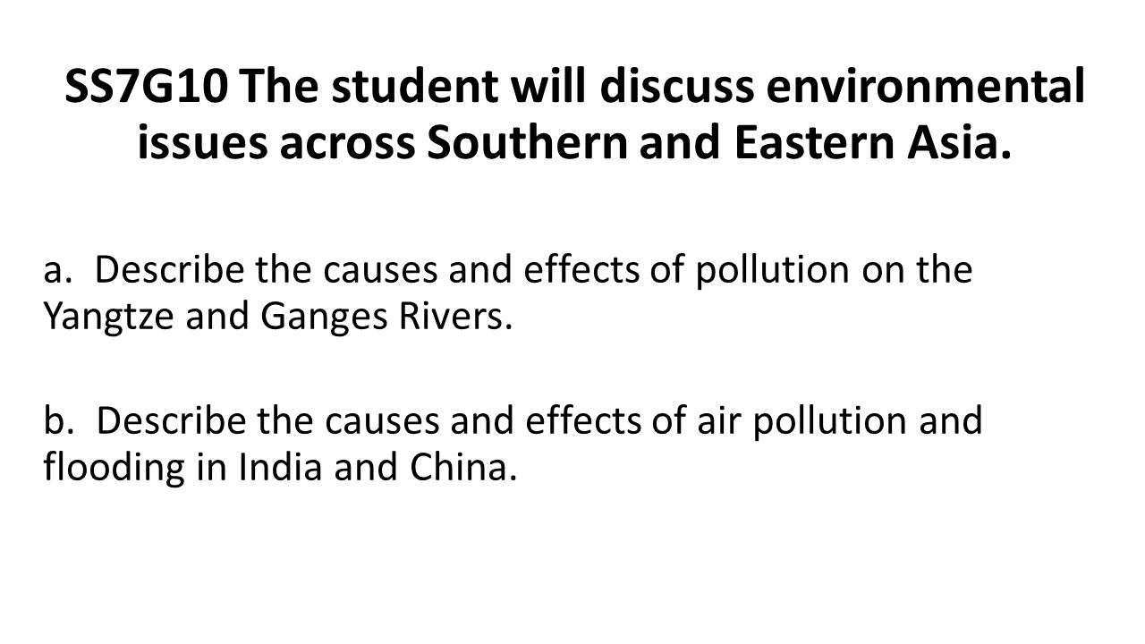 SS7G10 The student will discuss environmental issues across Southern and Eastern Asia. a. Describe the causes and effects of pollution on the Yangtze