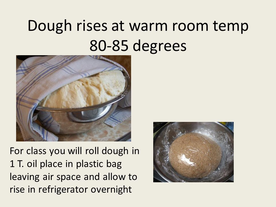 Dough rises at warm room temp 80-85 degrees For class you will roll dough in 1 T.
