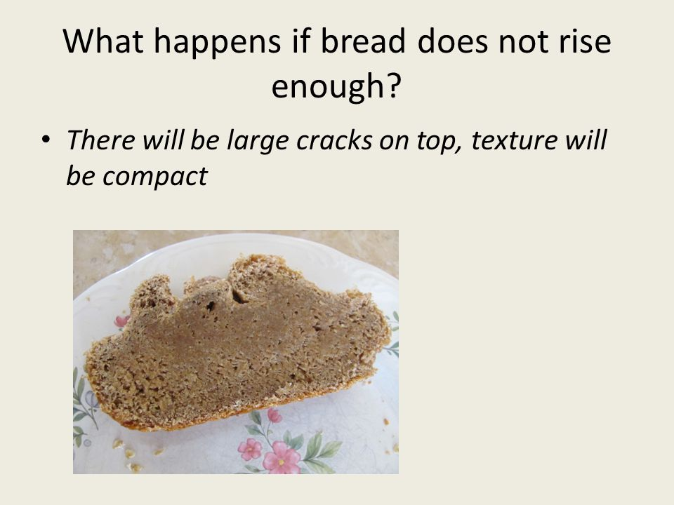What happens if bread does not rise enough.