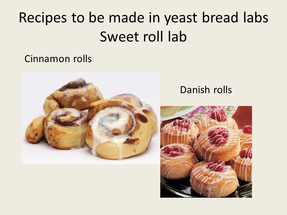 Recipes to be made in yeast bread labs Sweet roll lab Cinnamon rolls Danish rolls