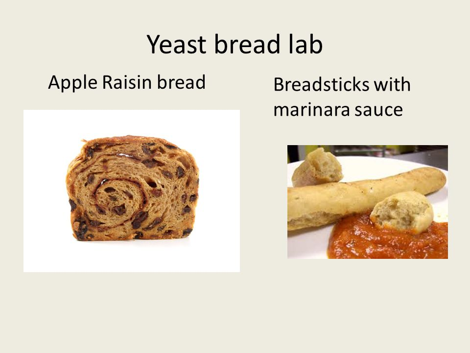 Yeast bread lab Apple Raisin bread Breadsticks with marinara sauce