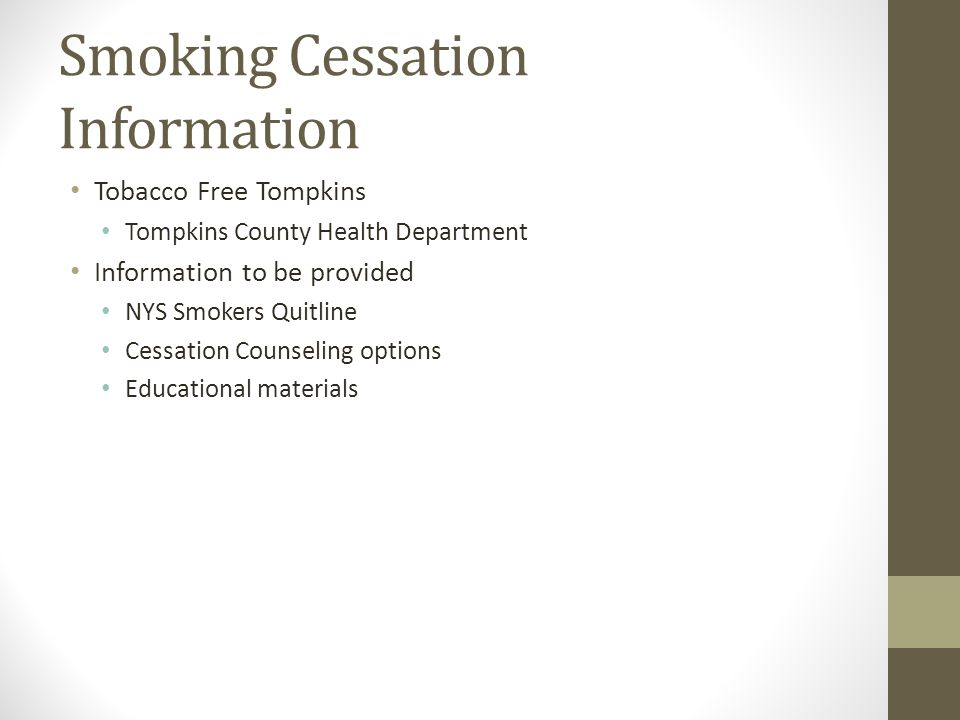 Smoking Cessation Information Tobacco Free Tompkins Tompkins County Health Department Information to be provided NYS Smokers Quitline Cessation Counseling options Educational materials