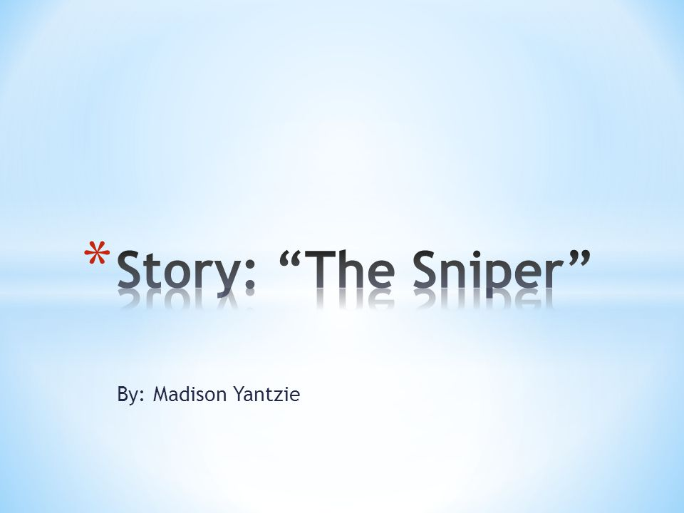 * I chose the story The Sniper for this project to demonstrate the 5 Elements of Literature.
