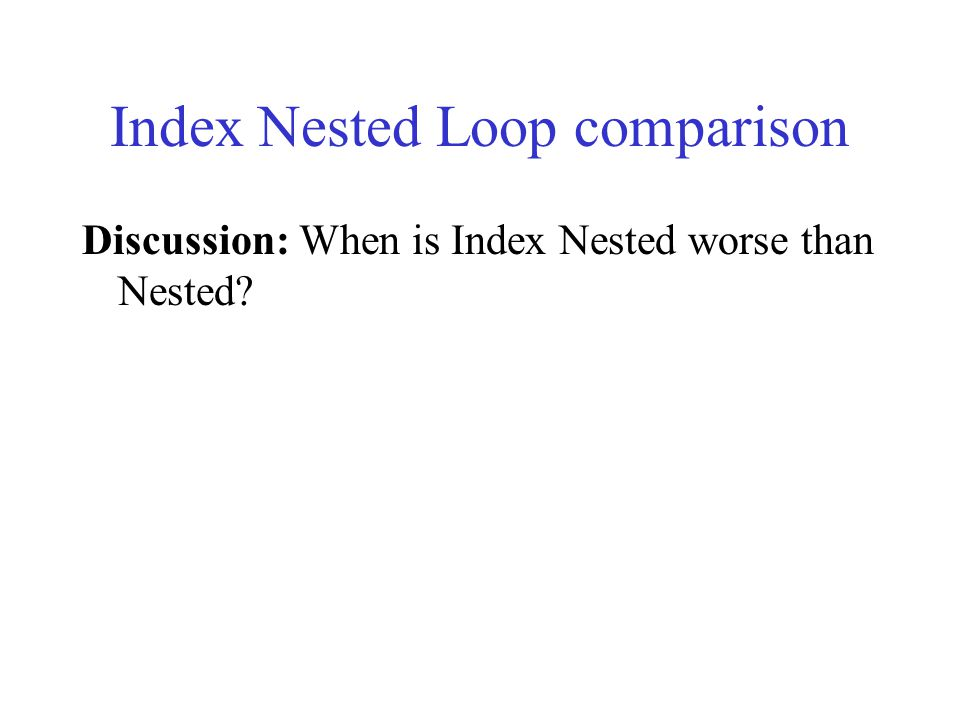 Index Nested Loop comparison Discussion: When is Index Nested worse than Nested?