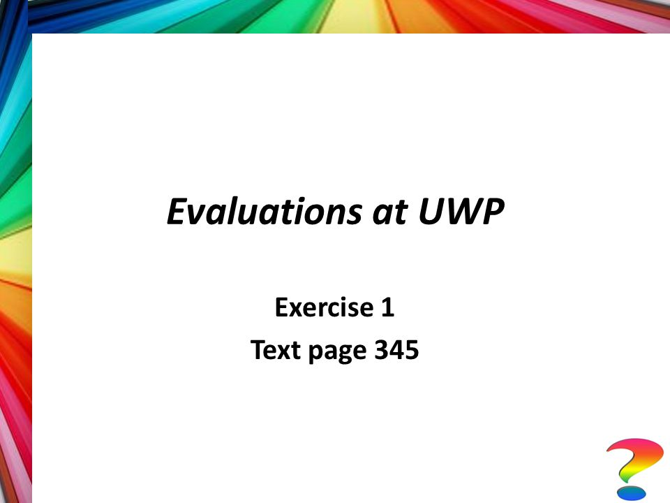 Evaluations at UWP Exercise 1 Text page 345