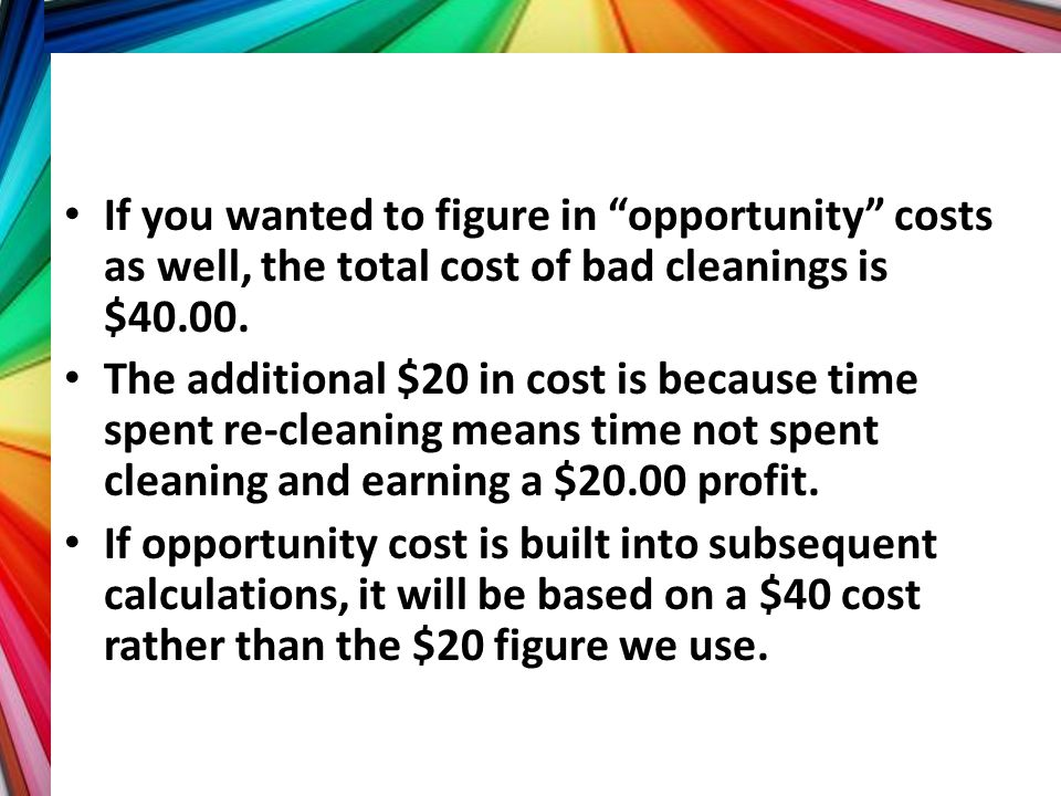 """If you wanted to figure in """"opportunity"""" costs as well, the total cost of bad cleanings is $40.00. The additional $20 in cost is because time spent re"""