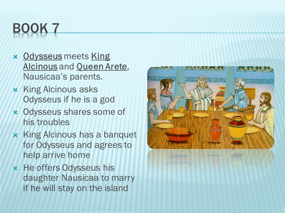  Odysseus meets King Alcinous and Queen Arete, Nausicaa's parents.