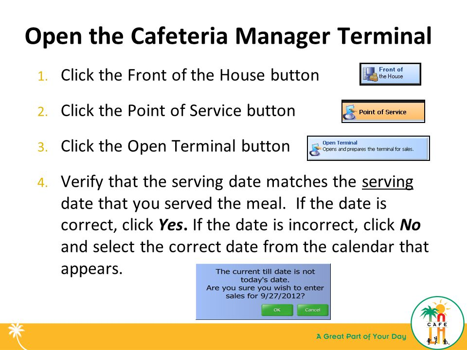 Open the Cafeteria Manager Terminal 1. Click the Front of the House button 2.