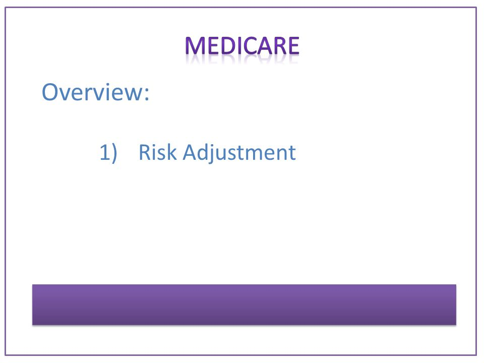 Overview: 1)Risk Adjustment