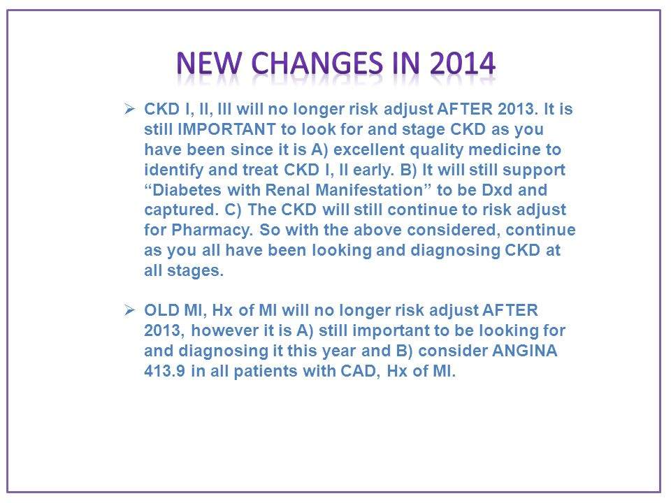  CKD I, II, III will no longer risk adjust AFTER 2013.