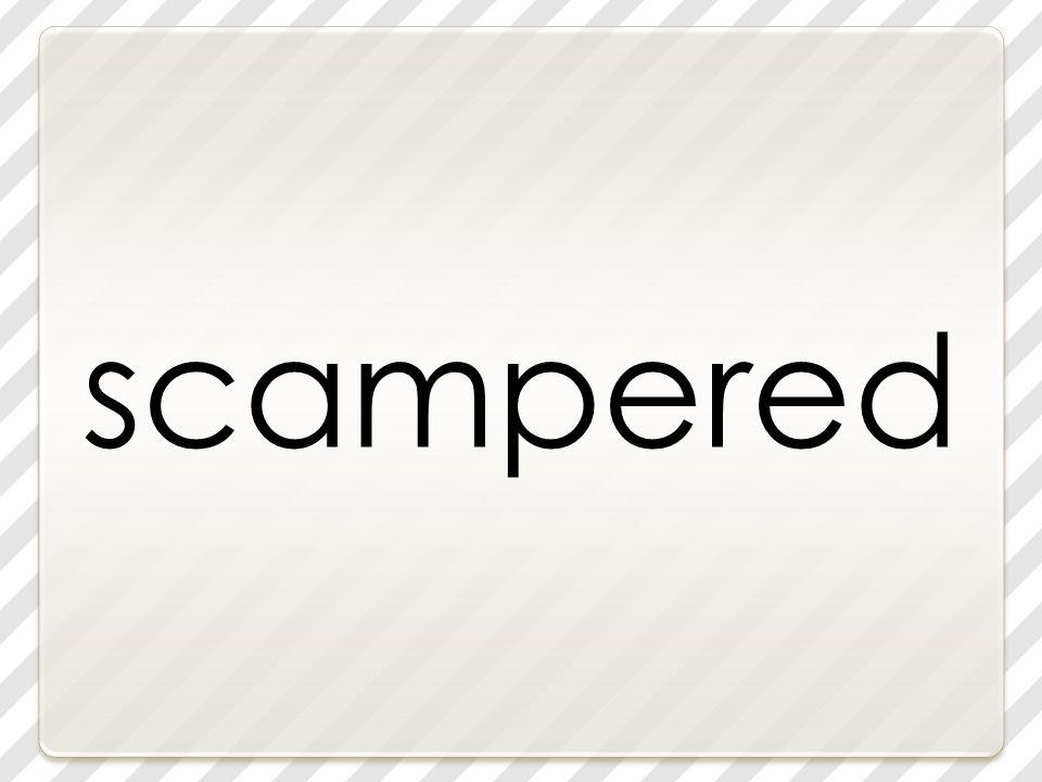 scampered