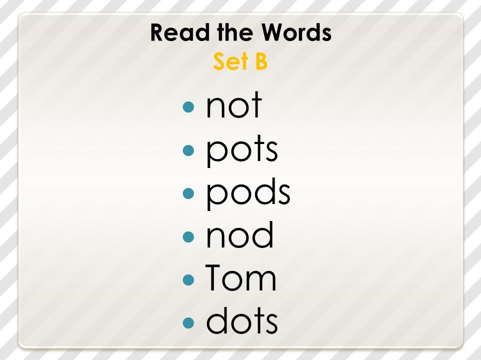 Read the Words Set B not pots pods nod Tom dots
