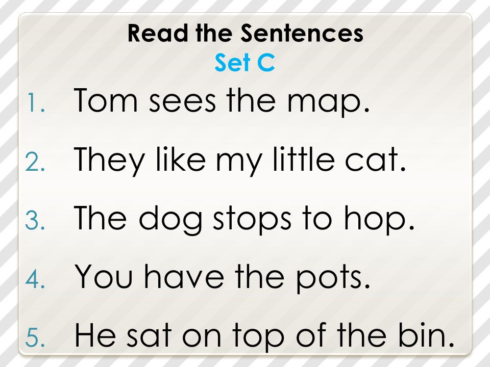 Read the Sentences Set C 1. Tom sees the map. 2.