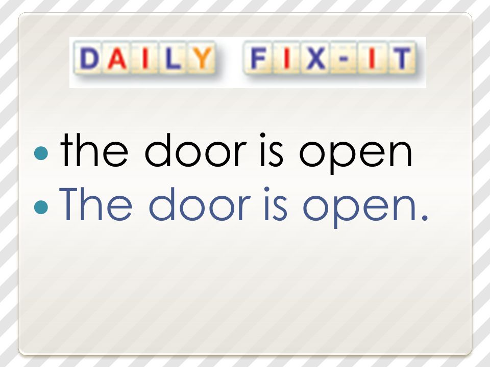 the door is open The door is open.
