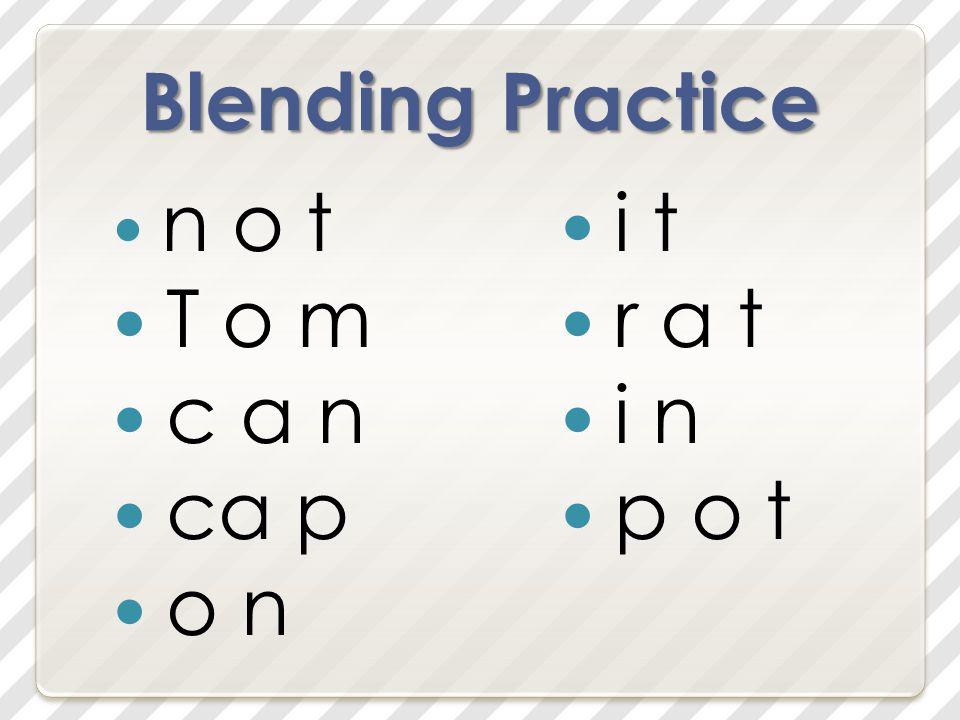 Blending Practice n o t T o m c a n ca p o n i t r a t i n p o t