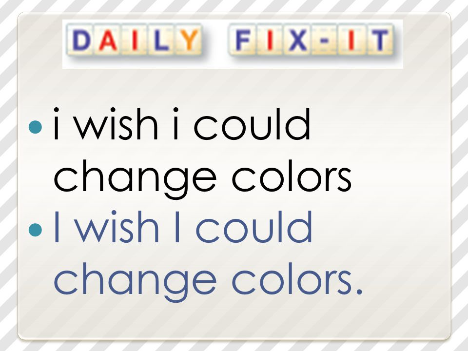 i wish i could change colors I wish I could change colors.
