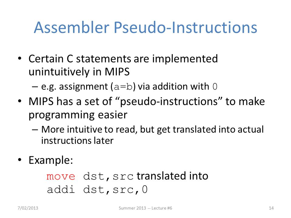 Assembler Pseudo-Instructions Certain C statements are implemented unintuitively in MIPS – e.g.
