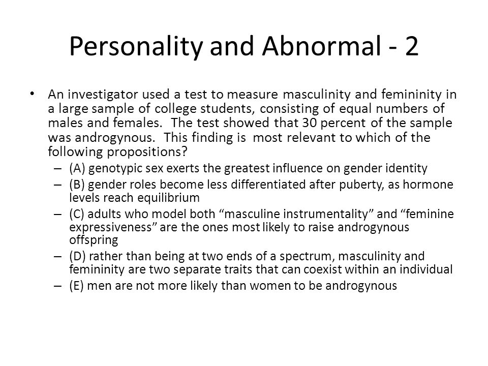 Personality and Abnormal - 2 An investigator used a test to measure masculinity and femininity in a large sample of college students, consisting of eq