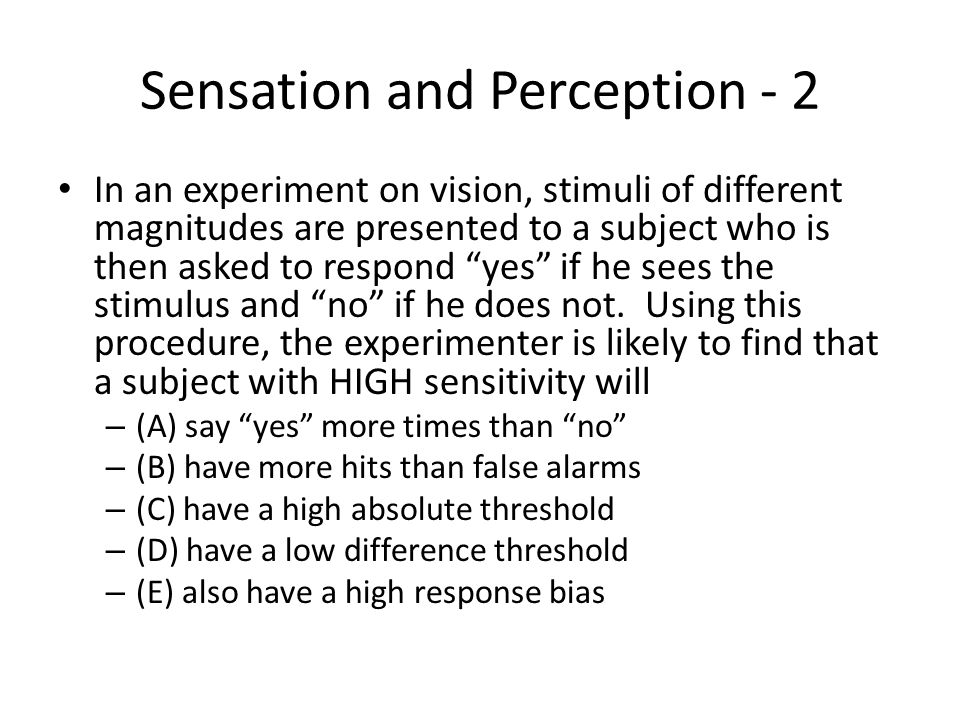 "Sensation and Perception - 2 In an experiment on vision, stimuli of different magnitudes are presented to a subject who is then asked to respond ""yes"""
