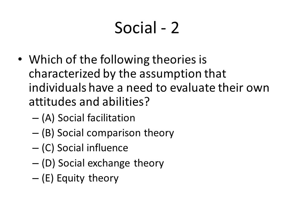 Social - 2 Which of the following theories is characterized by the assumption that individuals have a need to evaluate their own attitudes and abiliti