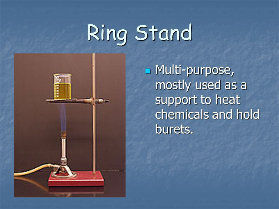 Ring Stand Multi-purpose, mostly used as a support to heat chemicals and hold burets. Multi-purpose, mostly used as a support to heat chemicals and ho