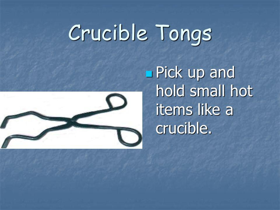 Crucible Tongs Pick up and hold small hot items like a crucible. Pick up and hold small hot items like a crucible.