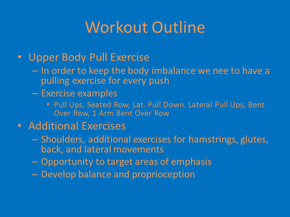 Workout Outline Upper Body Pull Exercise – In order to keep the body imbalance we nee to have a pulling exercise for every push – Exercise examples Pu